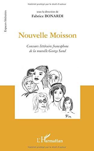 Nouvelle moisson: Concours littéraire francophone de la nouvelle George Sand