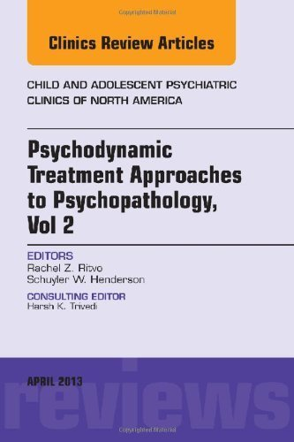 Psychodynamic Treatment Approaches to Psychopathology, vol 2, An Issue of Child and Adolescent Psychiatric Clinics of North America, 1e (The Clinics: Internal Medicine) by Rachel Z Ritvo (2013-04-18)