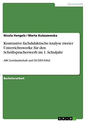 Kontrastive fachdidaktische Analyse zweier Unterrichtswerke  für den Schriftspracherwerb im 1. Schuljahr: ABC-Lernlandschaft  und DUDEN-Fibel