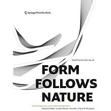 Form Follows Nature: Eine Geschichte der Natur als Modell für Formfindung in Ingenieurbau, Architektur und Kunst - A History of Nature as Model for Design in Engineering, Architecture and Art.