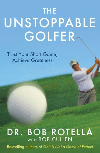 The Unstoppable Golfer by Rotella, Bob (2013) Paperback