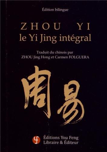 Zhou yi, le Yi Jing intégral : Edition bilingue français-chinois par Jing Hong Zhou, Carmen Folguera