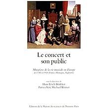 Le concert et son public: Mutations de la vie musicale en Europe de 1780 à 1914 (France, Allemagne, Angleterre)