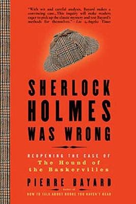 [(Sherlock Holmes Was Wrong: Reopening the Case of the Hound of the Baskervilles)] [Author: Pierre Bayard] published on (October, 2009)