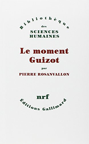 Le moment Guizot (Bibliothèque des sciences humaines)