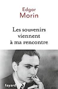 Les souvenirs viennent à ma rencontre par Edgar Morin