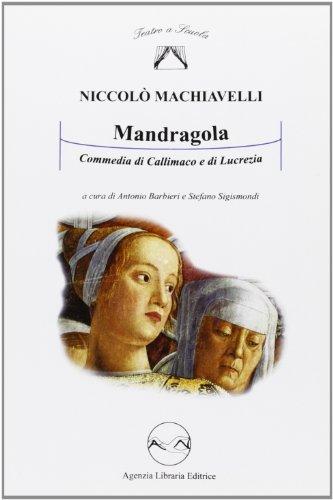 La Mandragola. Commedia di Callimaco e Lucrezia