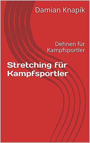 Stretching für Kampfsportler: Dehnen für Kampfsportler (German Edition) por Damian Knapik