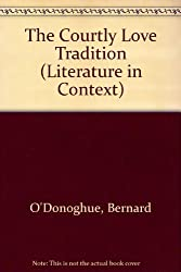 The Courtly Love Tradition (Literature in Context)