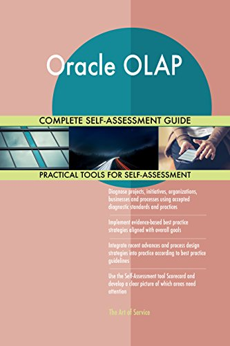 Oracle OLAP All-Inclusive Self-Assessment - More than 690 Success Criteria, Instant Visual Insights, Comprehensive Spreadsheet Dashboard, Auto-Prioritized for Quick Results