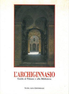 L'Archiginnasio. Guida al Palazzo e alla Biblioteca.
