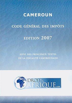 Cameroun - Code General des Impots 2007 par Droit-Afrique