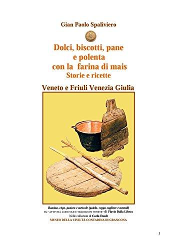 Dolci, biscotti, pane e polenta con la farina di mais - Storie e ricette - Veneto e friuli Venezia Giulia