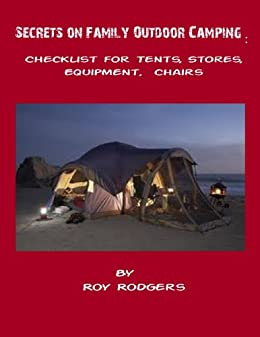 Secrets on Family Outdoor Camping : Checklist for Tents, Stores, Equipment, Chairs