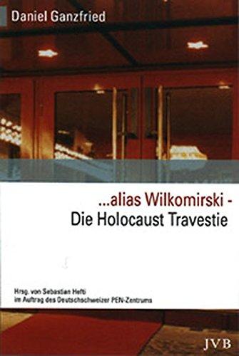. alias Wilkomirski - Die Holocaust Travestie: Enthüllung und Dokumentation eines literarischen Skandals