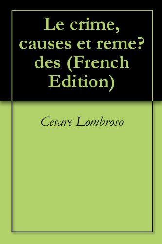 Le crime, causes et remèdes par Cesare Lombroso