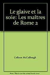 Les maîtres de Rome, Tome 2 : Le glaive et la soie