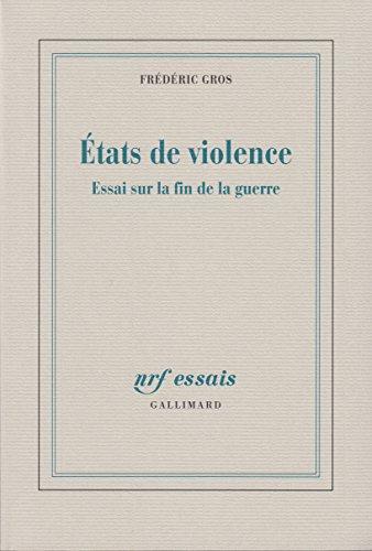 États de violence: Essai sur la fin de la guerre par Frédéric Gros