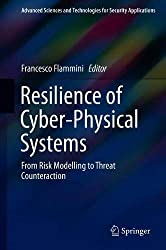 Resilience of Cyber-Physical Systems: From Risk Modelling to Threat Counteraction (Advanced Sciences and Technologies for Security Applications)