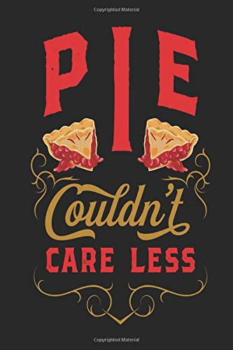 Pie Couldn't Care Less: Recipe Journal Notebook, 120 Pages, Soft Matte Cover, 6 x 9 - Pi-pie Dish
