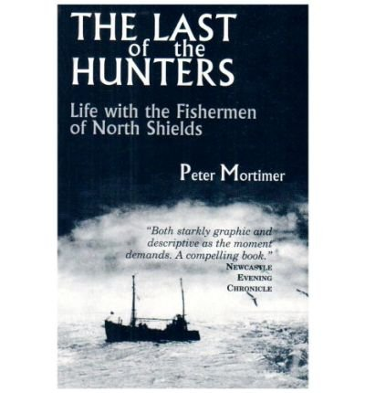 [(The Last of the Hunters: Life with the Fishermen of North Shields)] [ By (author) Peter Mortimer ] [October, 2006]