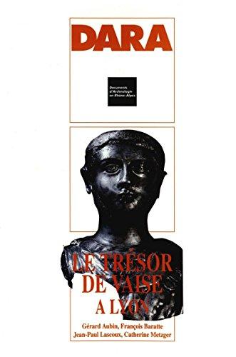 Le trésor de Vaise à Lyon (Rhône) (DARA t. 17)