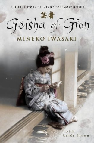 Geisha of Gion: The True Story of Japan's Foremost Geisha: The Memoir of Mineko Iwasaki by Mineko Iwasaki (6-May-2003) Paperback