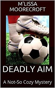 Deadly Aim: A Not-so Cozy Mystery por M'lissa Moorecroft epub