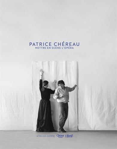 Patrice Chreau : Mettre en scne l'opra