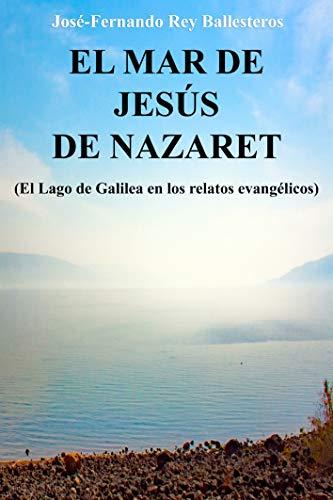 El Mar de Jesús de Nazaret: El Lago de Galilea en los relatos evangélicos