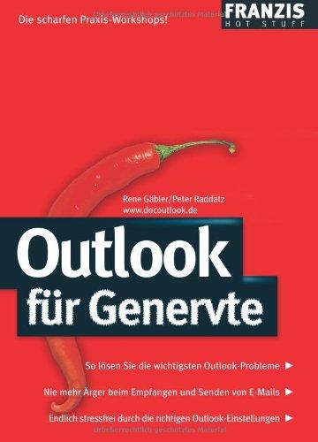 Outlook für Genervte: So lösen Sie die wichtigsten Outlook-Probleme - Nie mehr Ärger beim Empfangen und Senden von E-Mails - Endlich stressfrei durch die richtigen Outlook-Einstellungen