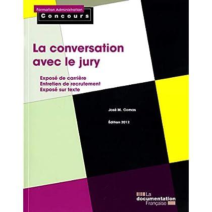 La conversation avec le jury - Edition 2012 - Exposé de carrière - Entretien de recrutement - Exposé sur texte