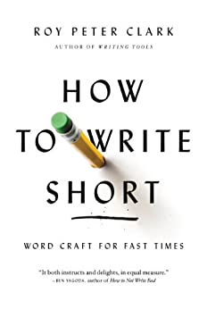 How to Write Short: Word Craft for Fast Times (English Edition) von [Clark, Roy Peter]