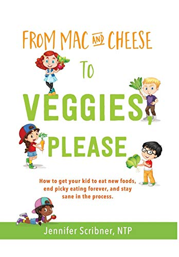 From Mac & Cheese to Veggies, Please.: How to Get Your Kid to Eat New Foods, End Picky Eating Forever, and Stay Sane in the Process (Natürliche Vitamine Kleinkind)