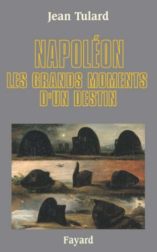 Napoléon : Les grands moments d'un destin (Biographies Historiques) par Jean Tulard