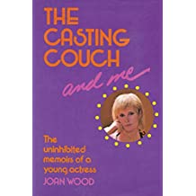 The Casting Couch and Me: The Uninhibited Memoirs of a Young Actress