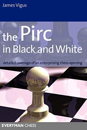 The Pirc in Black and White: Detailed Coverage of an Enterprising Chess Opening (Everyman Chess) por James Vigus