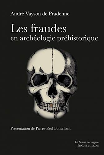 Les fraudes en archéologie préhistorique avec quelques exemples de comparaison en archéologie générale et sciences naturelles : Précédé de Pour une ... des