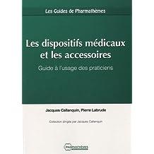 Les dispositifs médicaux et les accessoires : Guide à l'usage des praticiens