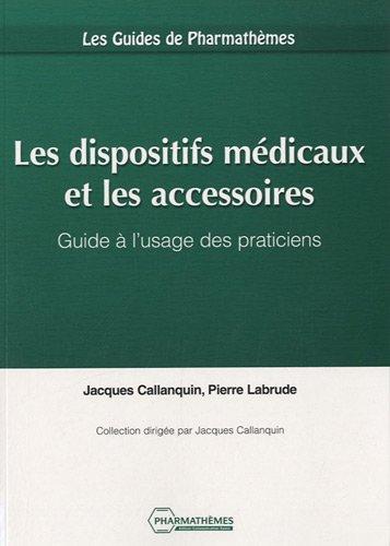 Les dispositifs médicaux et les accessoires : Guide à l'usage des praticiens par Jacques Callanquin, Pierre Labrude
