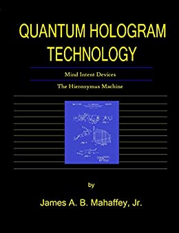 Quantum hologram technology mind intent devices the hieronymus quantum hologram technology mind intent devices the hieronymus machine by mahaffey jr fandeluxe Gallery