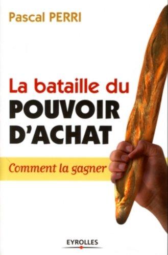 La bataille du pouvoir d'achat: Comment la gagner par Pascal Perri