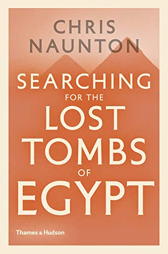 Searching for the Lost Tombs of Egypt por Dr  Chris Naunton
