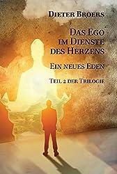 Das Ego im Dienste des Herzens: Ein neues Eden (German Edition)