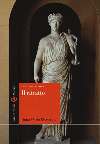 Il ritratto. Archeologia classica. Ediz. illustrata (Manuali universitari)