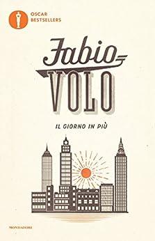 Il giorno in più (Oscar grandi bestsellers) (Italian Edition) von [Volo, Fabio]