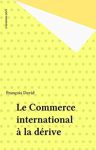 Le Commerce international à la dérive