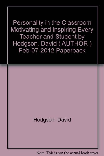 [Personality in the Classroom: Motivating and Inspiring Every Teacher and Student] (By: David Hodgson) [published: March, 2012]