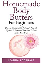 Homemade Body Butter For Beginners (Leanna's Beauty Series) by Leanna Lockhart (2014-08-22)