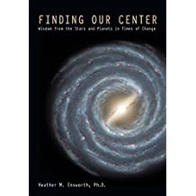 Finding Our Center: Wisdom from the Stars and Planets in Times of Change
